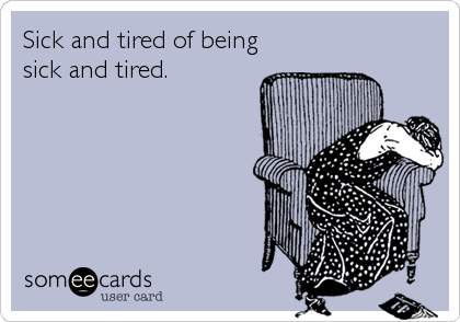 sick and tired ecard